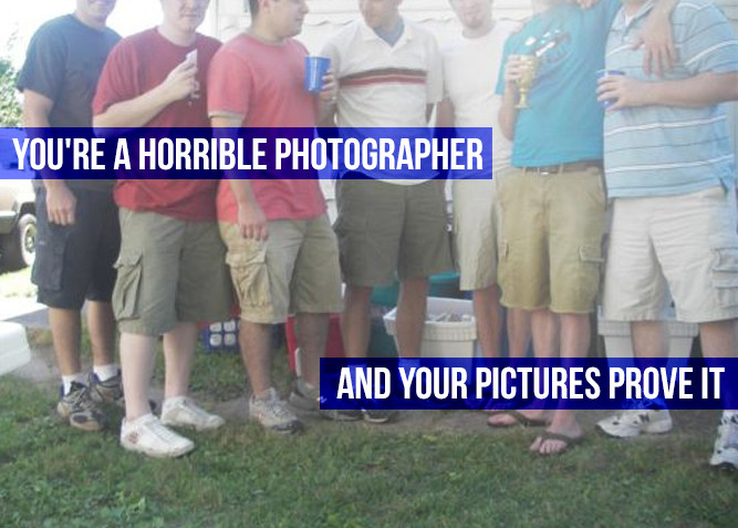 You're a Horrible Photographer And Your Pictures Prove It - PlaidDadBlog.com