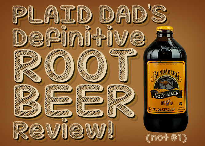 The Definitive Plaid Dad Root Beer Review - PlaidDadBlog.com