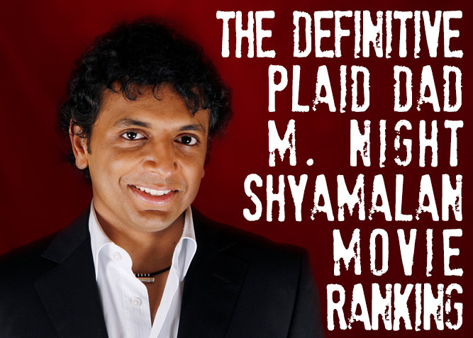 The Definitive Plaid Dad M. Night Shyamalan Movie Rankings - PlaidDadBlog.com