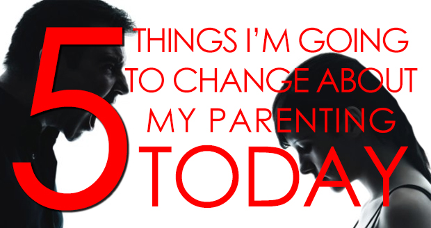 5 Things to change about your parenting TODAY atPlaidDadBlog.com