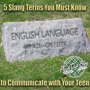 Five Slang Terms You Must Know to Communicate with Your Teen at PlaidDadBlog.com