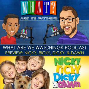 What Are We Watching Podcast - Mini Episode 10.5 Nicky, Ricky, Dicky, and Dawn at PlaidDadBlog.com
