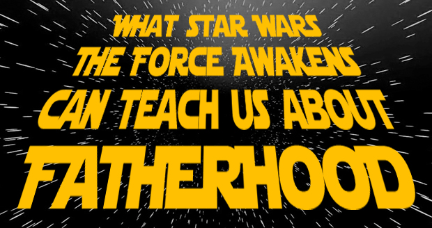 What Star Wars: The Force Awakens Can Teach Us About Fatherhood at PlaidDadBlog.com