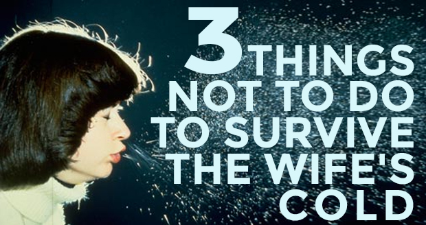 Three Things Not to Do to Survive Your Wife's Cold at PlaidDadBlog