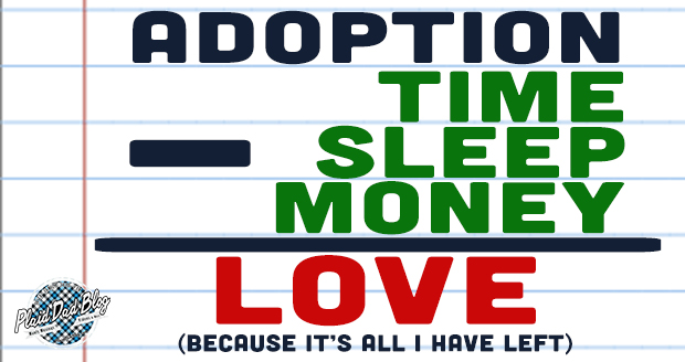 When Adoption Takes Your Time, Money, And Sleep - All You Have Left Is Love To Give at PlaidDadBlog