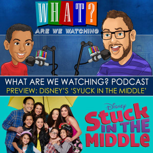 What Are We Watching? Podcast Mini Ep: Preview Disney's 'Stuck In The Middle' at PlaidDadBlog.com
