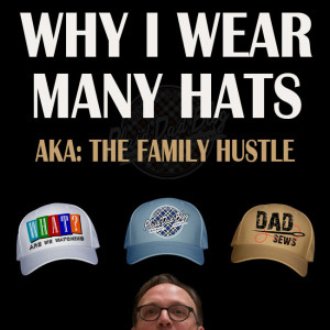 Why I Wear So Many Hats (The Family Hustle) at PlaidDadBlog.com and Dadsews.com