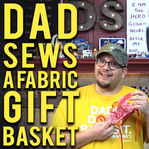 Dad Sews a Fabric Basket - how to sew a fabric gift basket at DadSews and PlaidDadBlog.com