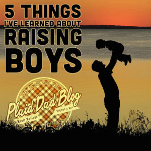 Five Things I've Learned About Raising Boys at PlaidDadBlog.com