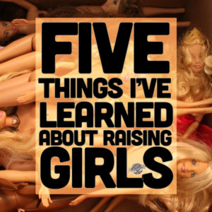 Five Things I've Learned About Raising Girls - PlaidDadBlog.com