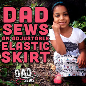 Dad Sews A Simple Adjustable Elastic Skirt - DadSews.com and PlaidDadBlog.com
