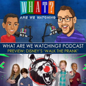 What Are We Watching Mini Ep 16.5 Disney's 'Walk the Prank' Preview at PlaidDadBlog