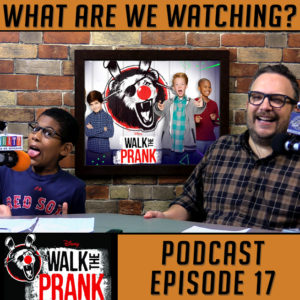 Disney XD's 'Walk The Prank' - What Are We Watching Podcast Ep 17