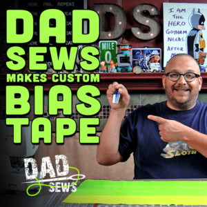 DadSews - Make Your Own Custom, Double Fold Bias Tape
