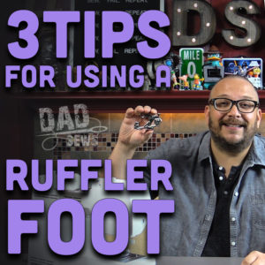 3 Tips For Using A Ruffler Foot by Dad Sews