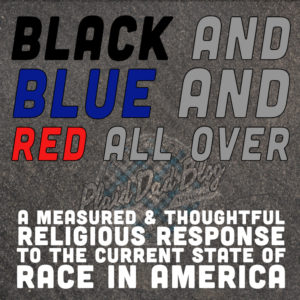 Black and blue and red all over - A religious response to race in America - PlaidDadBlog.com