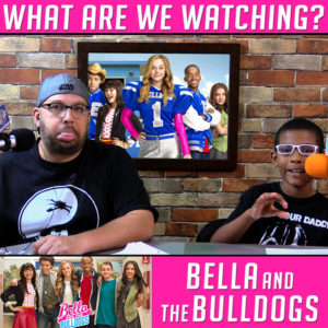 Why is there no football in a show ABOUT FOOTBALL?!?! - Bella and the Bulldogs - Plaiddadblog and WhatAreWeWatching.com