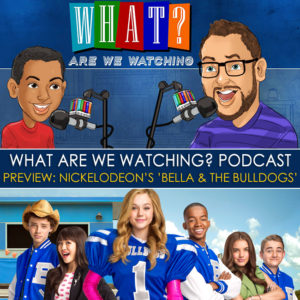 Mini Episode Preview Nickelodeon's Bella and the Bulldogs - WhatAreWeWatching.com and PlaidDadBlog.com