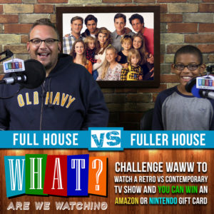 Full House VS Fuller House Whata Are We Watching Podcast and PlaidDadBlog