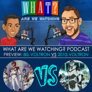 Preview 80s Voltron VS 2010s Voltron What Are We Watching Podcast