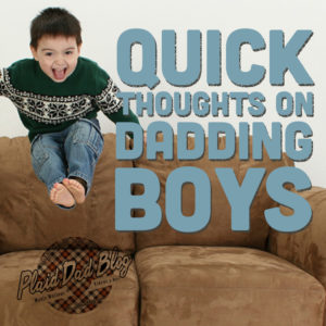 Quick Thoughts on Dadding Boys - PlaidDadBlog