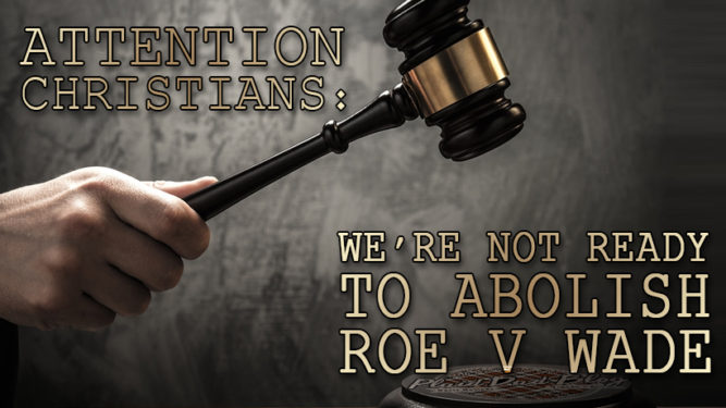 Attention Christians: We're Not Ready To Abolish Roe v Wade - Until We Embrace Adoption