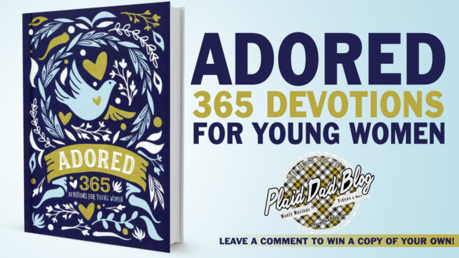 Adored: 365 Devotions for Young Women - PlaidDadBlog