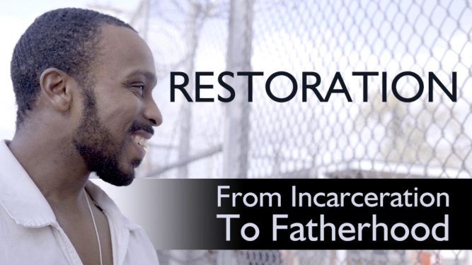 Restoration Movie: A story of one father's journey from incarceration to fatherhood